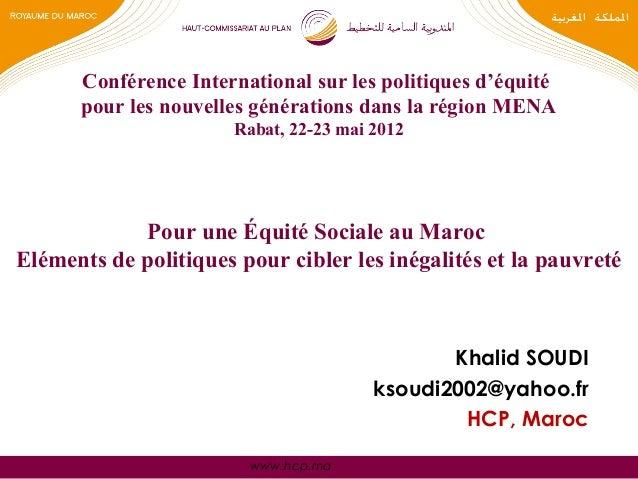 www.hcp.ma Pour une Équité Sociale au Maroc Eléments de politiques pour cibler les inégalités et la pauvreté Khalid SOUDI ...
