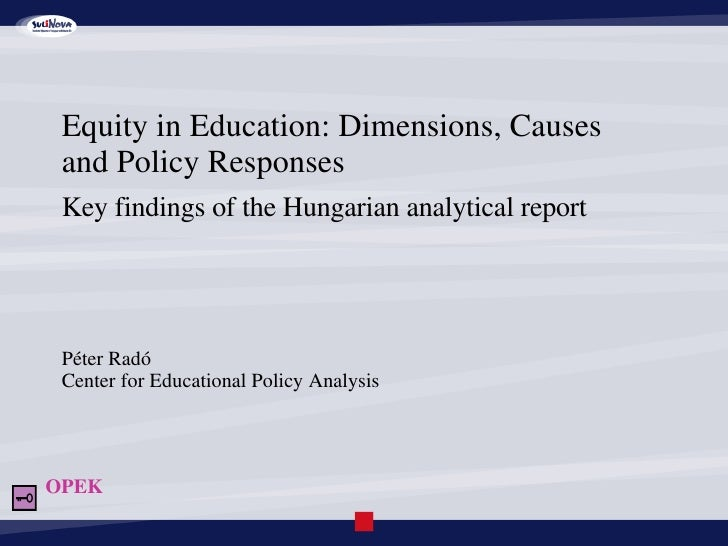 Equity in Education: Dimensions, Causes    and Policy Responses Key findings of the Hungarian analytical report Péter Radó...