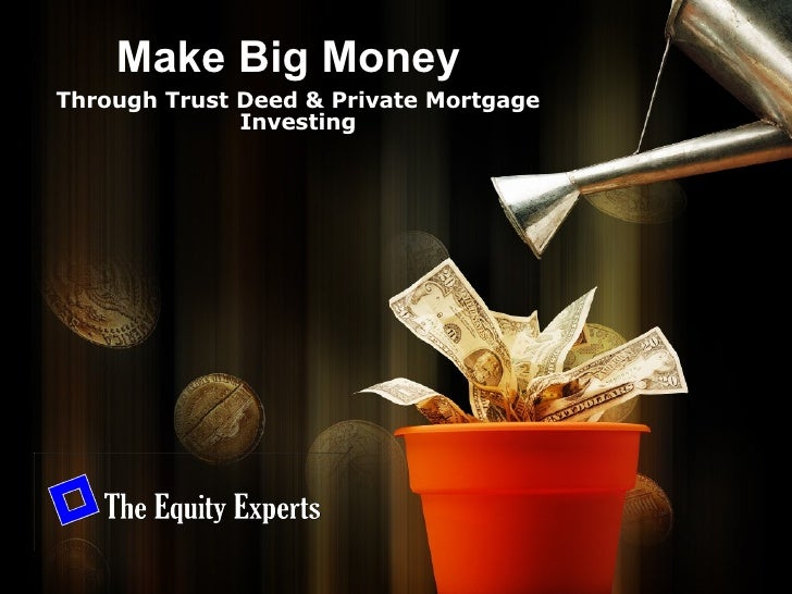 Make Big Money Through Trust Deed & Private Mortgage Investing