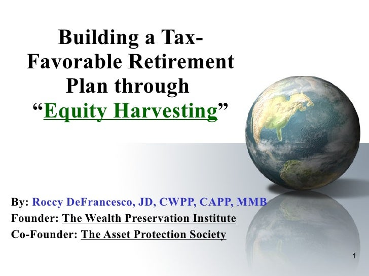 """Building a Tax-Favorable Retirement Plan through  """" Equity Harvesting """"   By:   Roccy DeFrancesco, JD, CWPP, CAPP, MMB Fou..."""