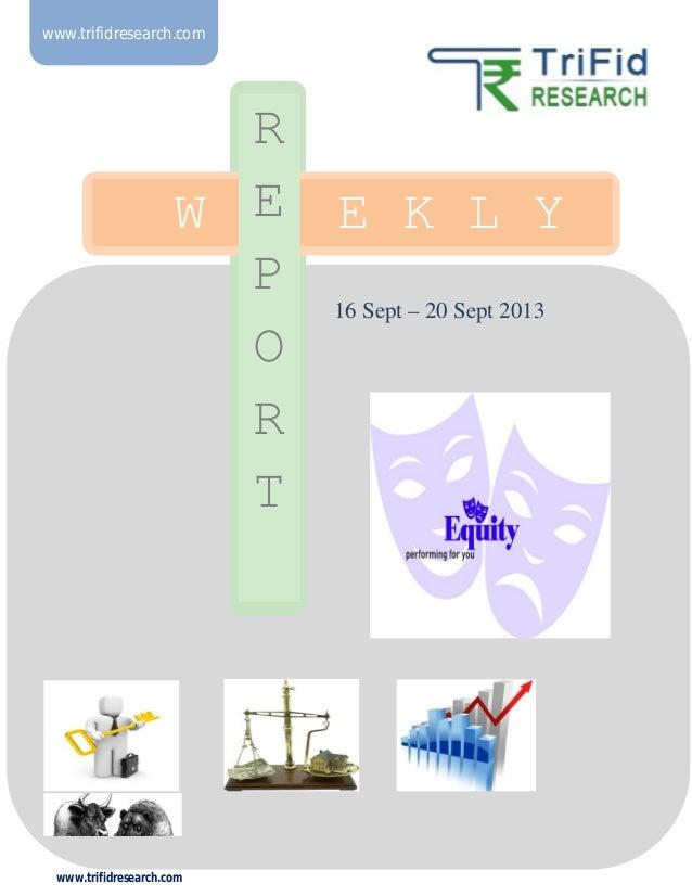 www.trifidresearch.com 16 Sept – 20 Sept 2013 H www.trifidresearch.com W E E K L Y R E P O R T