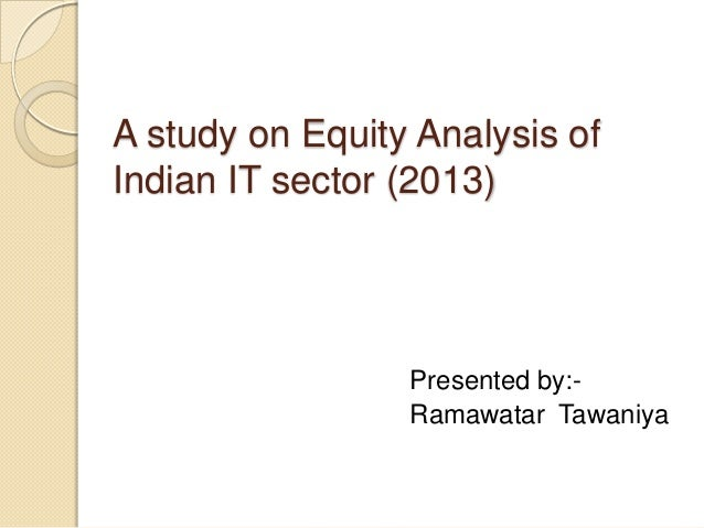 A study on Equity Analysis of Indian IT sector (2013)  Presented by:Ramawatar Tawaniya