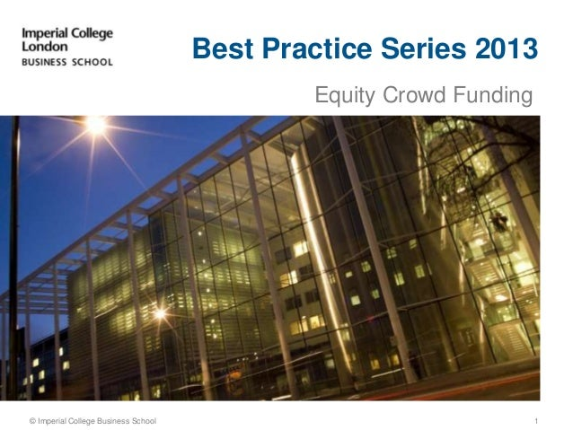Equity Crowd Funding© Imperial College Business SchoolBest Practice Series 20131