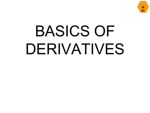 M BI BASICS OF DERIVATIVES