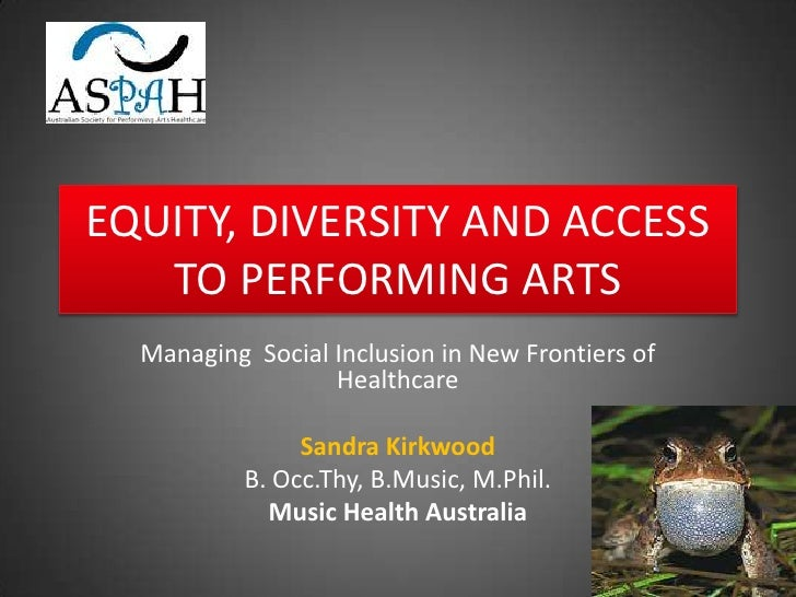 EQUITY, DIVERSITY AND ACCESS   TO PERFORMING ARTS  Managing Social Inclusion in New Frontiers of                  Healthca...