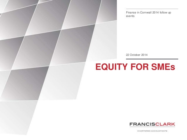 Finance in Cornwall 2014 follow up  events  22 October 2014  EQUITY FOR SMEs