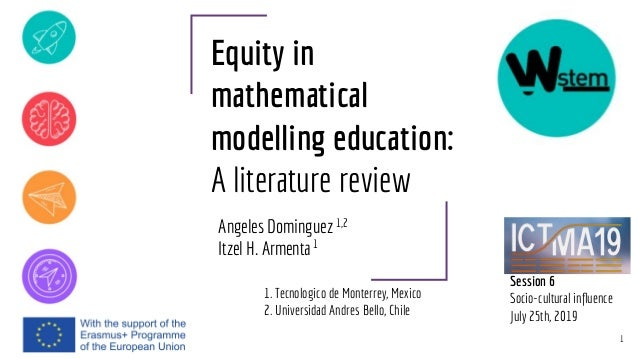 Equity in mathematical modelling education: A literature review Angeles Dominguez Itzel H. Armenta 1 1,2 1 1. Tecnologico ...