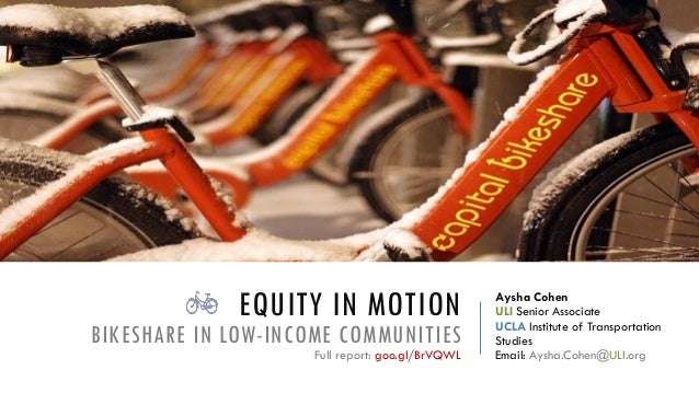 EQUITY IN MOTION BIKESHARE IN LOW-INCOME COMMUNITIES Aysha Cohen ULI Senior Associate UCLA Institute of Transportation Stu...
