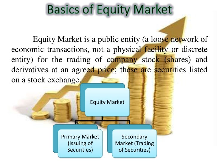 Equity Market is a public entity (a loose network ofeconomic transactions, not a physical facility or discreteentity) for ...