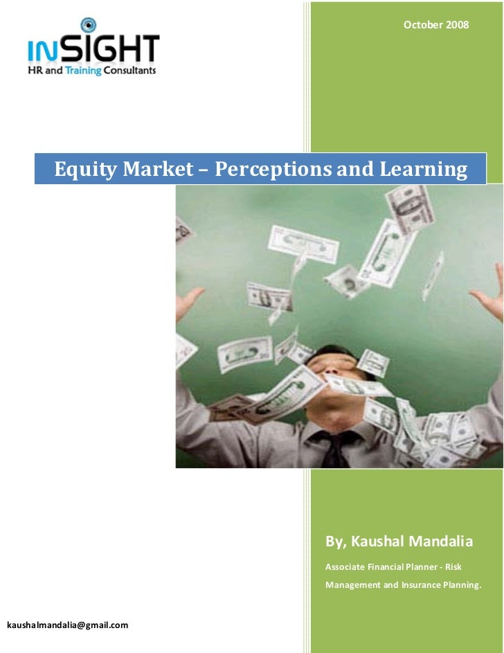 October 2008         Equity Market – Perceptions and Learning                                   By, Kaushal Mandalia      ...