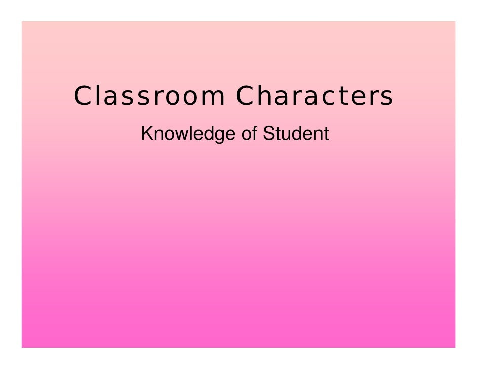 Classroom Characters     Knowledge of Student