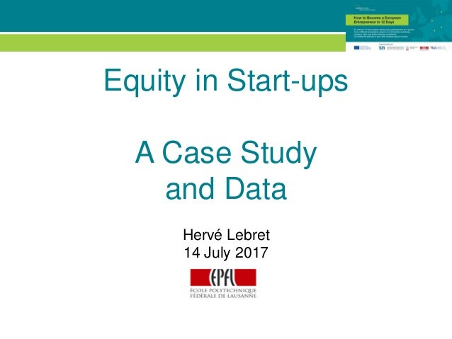 © EPFL Equity in Start-ups A Case Study and Data Hervé Lebret 14 July 2017