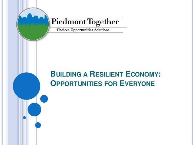 BUILDING A RESILIENT ECONOMY: OPPORTUNITIES FOR EVERYONE