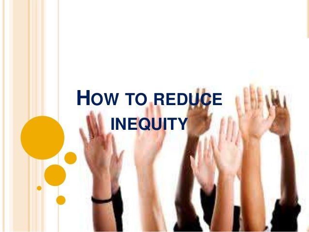 HOW TO REDUCE INEQUITY  • Changing individual  inputs/outcomes  • Persuading others to change  inputs  • Withdrawal  Behav...