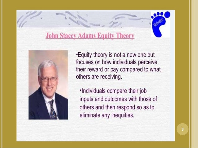 """stacey adams equity theory on job 2018-06-05 equity theory of motivation introduction: robbins & judge (2007,  john stacey adams, a workplace and behavioural psychologist,"""" articulated a construct of equity theory on job motivation and job satisfaction in 1965""""."""