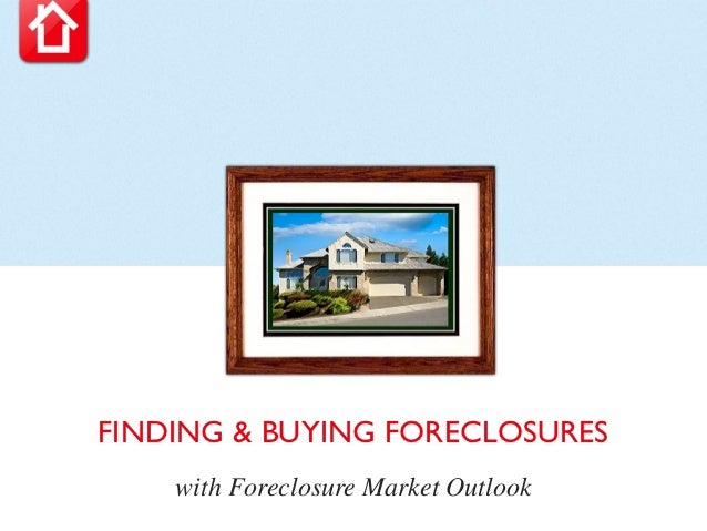 FINDING & BUYING FORECLOSURES    with Foreclosure Market Outlook