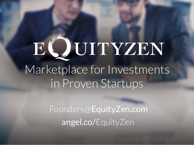 Marketplace for Investments  in Proven Startups  Founders@EquityZen.com angel.co/EquityZen