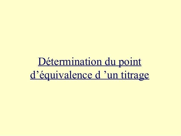 Détermination du point  d'équivalence d 'un titrage