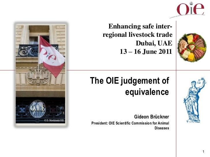 Enhancing safe inter-      regional livestock trade                  Dubai, UAE            13 – 16 June 2011The OIE judgem...