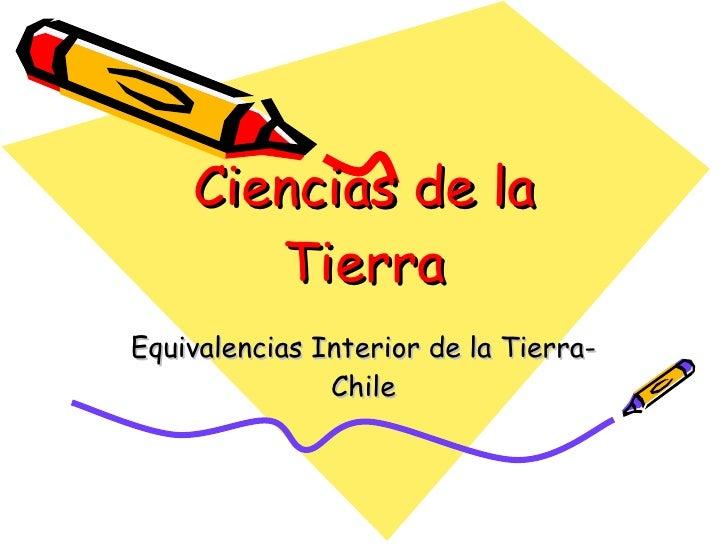 Ciencias de la Tierra Equivalencias Interior de la Tierra-Chile