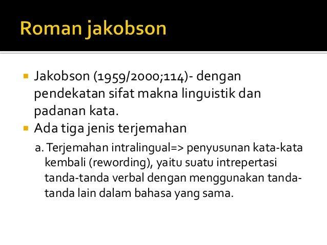  Jakobson (1959/2000;114)- dengan pendekatan sifat makna linguistik dan padanan kata.  Ada tiga jenis terjemahan a.Terje...