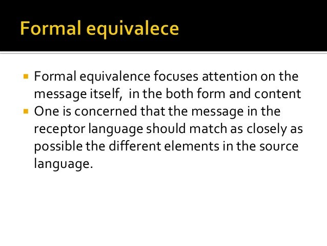  Formal equivalence focuses attention on the message itself, in the both form and content  One is concerned that the mes...
