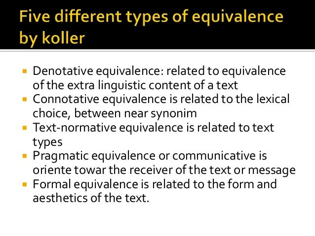 Denotative equivalence: related to equivalence of the extra linguistic content of a text  Connotative equivalence is re...