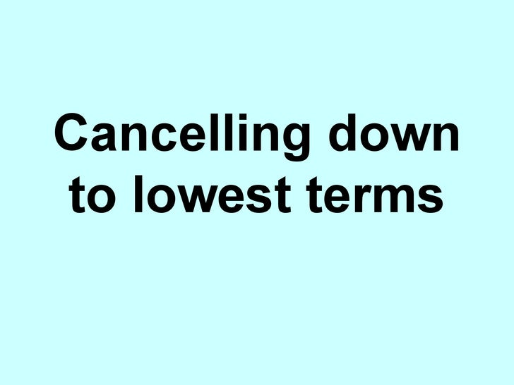 Cancelling down to lowest terms