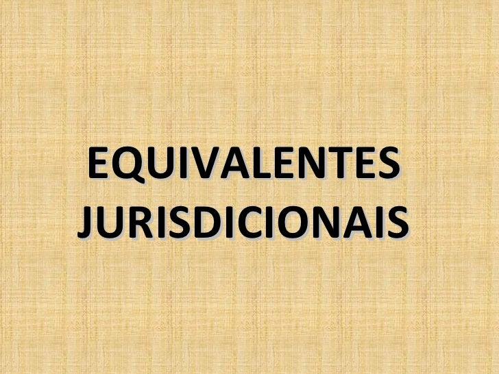 EQUIVALENTES  JURISDICIONAIS