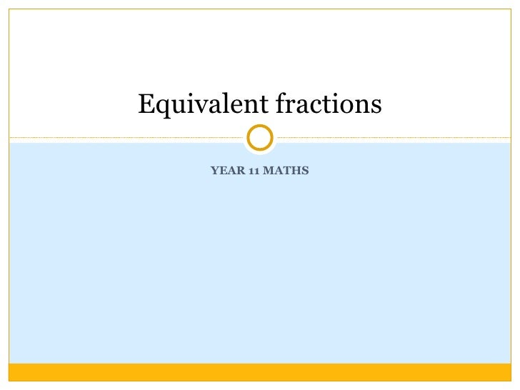 YEAR 11 MATHS Equivalent fractions