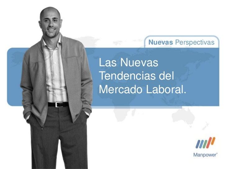 1         Nuevas PerspectivasLas NuevasTendencias delMercado Laboral.