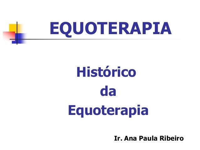 EQUOTERAPIA Histórico da Equoterapia Ir. Ana Paula Ribeiro