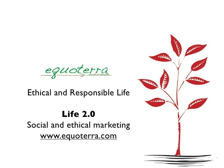 Ethical and Responsible Life           Life 2.0 Social and ethical marketing    www.equoterra.com