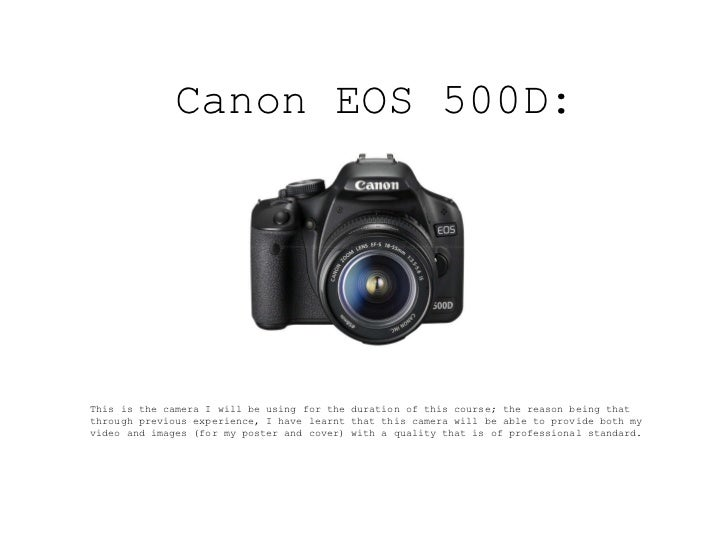 Canon EOS 500D : This is the camera I will be using for the duration of this course; the reason being that through previou...
