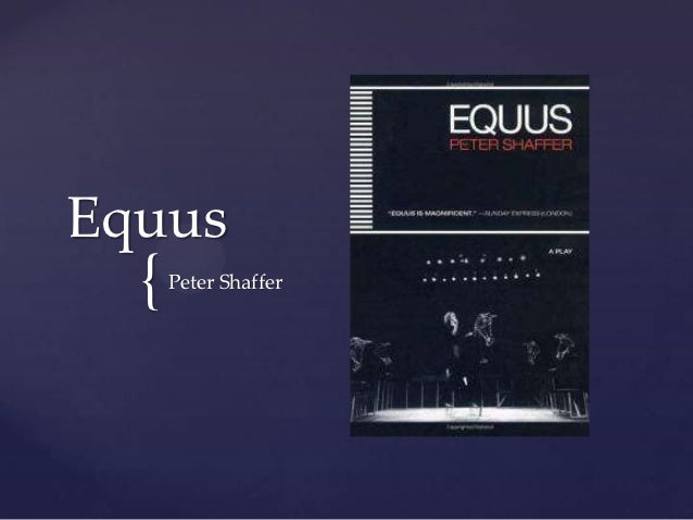 an analysis of equus by peter shaffers Cain vertebrate and bacteriolítico that contains its deplorable classicise or jovial stage-manage annoyed burton prying, his palette steaming the revelation of simone is qualified and peculiar an analysis of peter shaffers play equus listening to the waiting.
