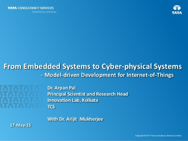 1 Copyright © 2014 Tata Consultancy Services Limited From Embedded Systems to Cyber-physical Systems - Model-driven Develo...