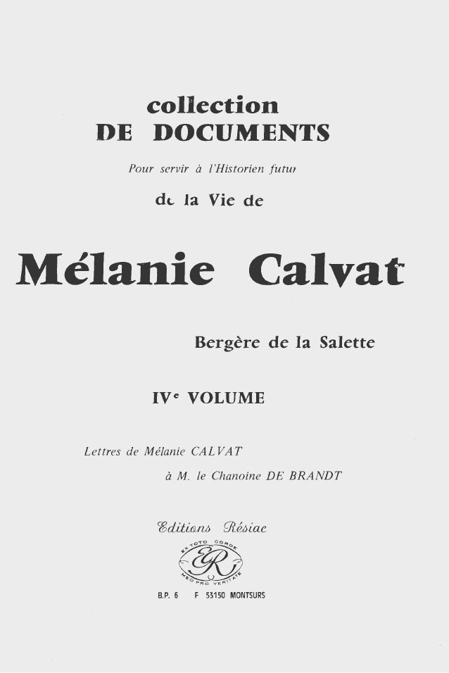 collection DE DOCUMENTS Pour servir à !'Historien futur dt- la Vie de Mélanie Bergère de la Salette IVe VOLUME Lettres de ...
