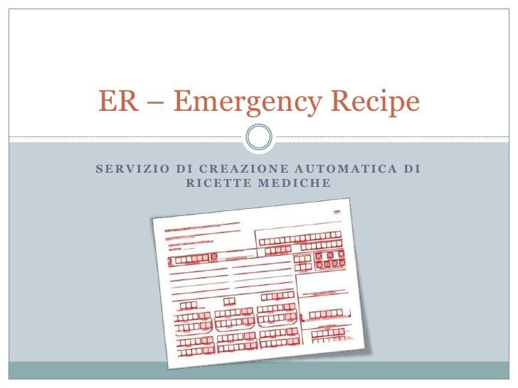 Servizio di creazione automatica di ricette mediche<br />ER – Emergency Recipe<br />