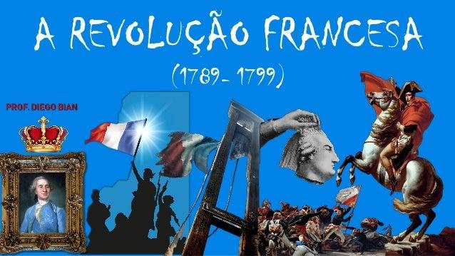 A REVOLUÇÃO FRANCESA (1789- 1799)