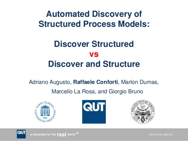 CRICOS No. 000213Ja university for the worldreal R Automated Discovery of Structured Process Models: Discover Structured v...
