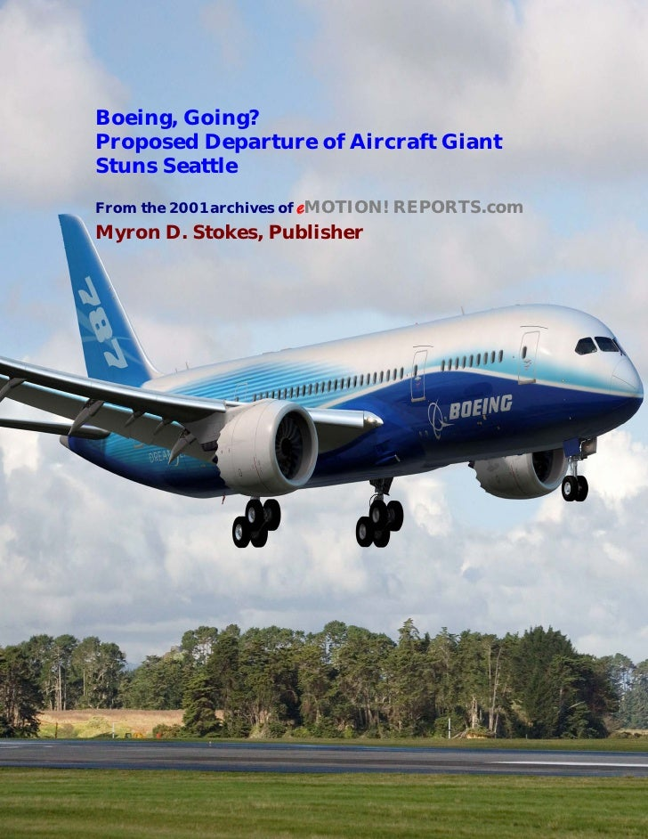 Boeing, Going? Proposed Departure of Aircraft Giant Stuns Seattle From the 2001 archives of eMOTION! REPORTS.com Myron D. ...