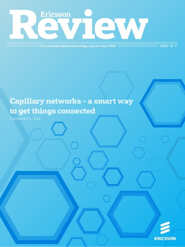 The communications technology journal since 1924 2014 • 8  Capillary networks – a smart way  to get things connected  Sept...