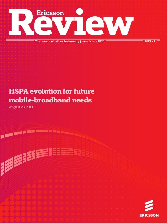 The communications technology journal since 1924 2013 • 9 HSPA evolution for future mobile-broadband needs August 28, 2013