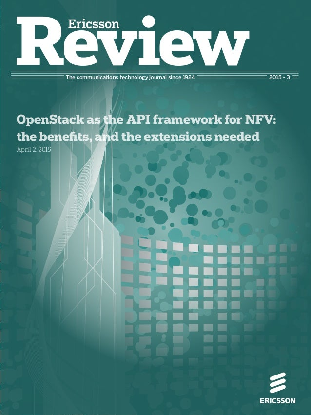 The communications technology journal since 1924 OpenStack as the API framework for NFV: the benefits, and the extensions ...