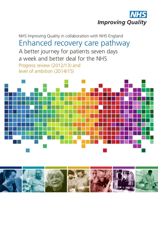 NHS Improving Quality NHS Improving Quality in collaboration with NHS England  Enhanced recovery care pathway A better jou...