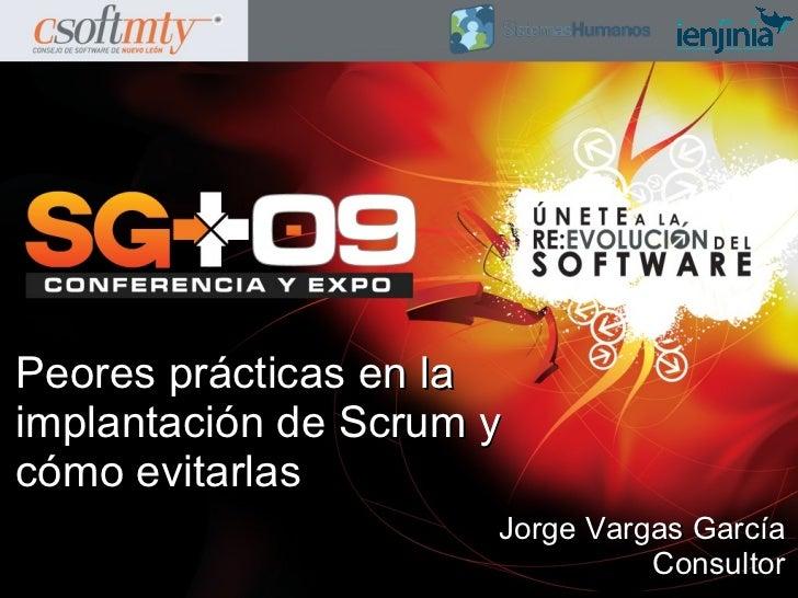 Peores prácticas en la implantación de Scrum y cómo evitarlas                       Jorge Vargas García                   ...