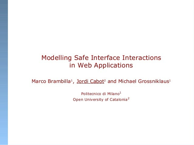 Modelling Safe Interface Interactions in Web Applications Marco Brambilla1 , Jordi Cabot2 and Michael Grossniklaus1 Polite...