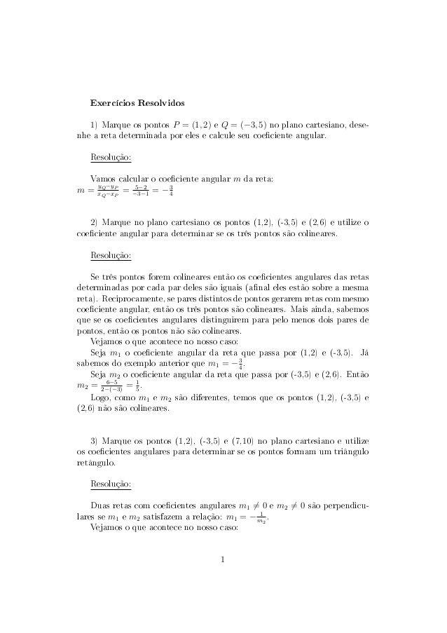 Exercícios Resolvidos 1) Marque os pontos P = (1, 2) e Q = (−3, 5) no plano cartesiano, dese- nhe a reta determinada por e...