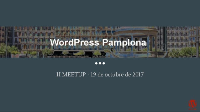 WordPress Pamplona II MEETUP - 19 de octubre de 2017