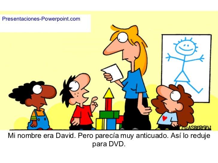 Mi nombre era David. Pero parecía muy anticuado. Así lo reduje para DVD. Presentaciones-Powerpoint.com